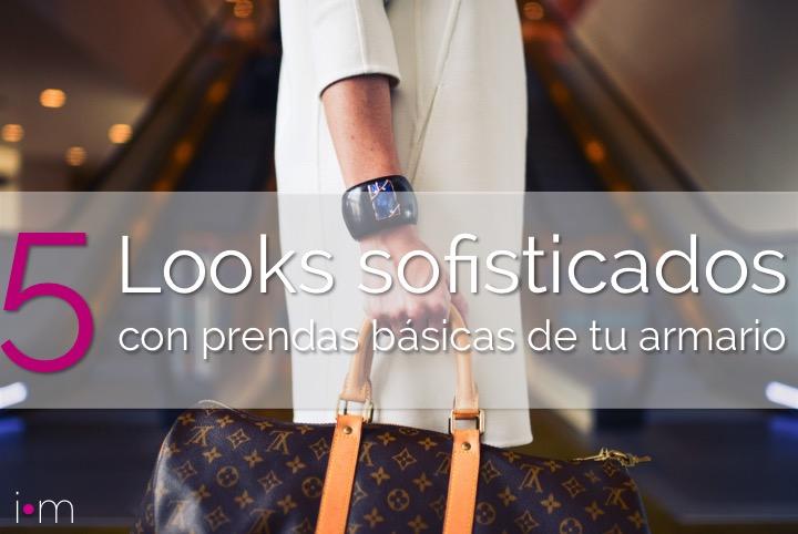 5 Looks Sofisticados Con Prendas Básicas De Tu Armario